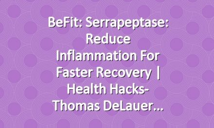 BeFit: Serrapeptase: Reduce Inflammation for Faster Recovery | Health Hacks- Thomas DeLauer
