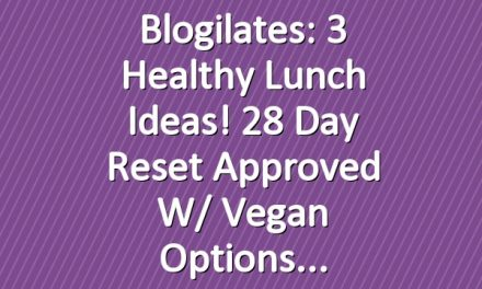 Blogilates: 3 Healthy Lunch Ideas! 28 Day Reset Approved w/ vegan options