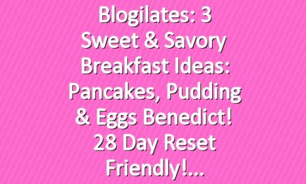 Blogilates: 3 Sweet & Savory Breakfast Ideas: Pancakes, Pudding & Eggs Benedict! 28 Day Reset friendly!