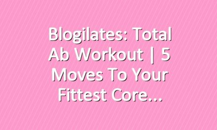 Blogilates: Total Ab Workout | 5 Moves to Your Fittest Core