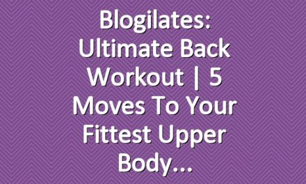 Blogilates: Ultimate Back Workout | 5 Moves to Your Fittest Upper Body