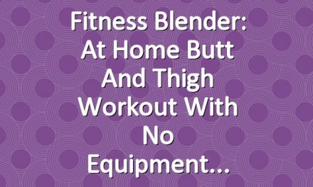 Fitness Blender: At Home Butt and Thigh Workout with No Equipment