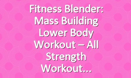Fitness Blender: Mass Building Lower Body Workout – All Strength Workout