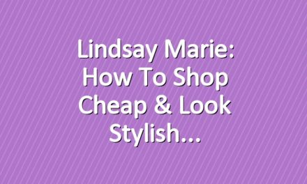 Lindsay Marie: How To Shop Cheap & Look Stylish