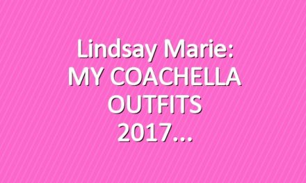 Lindsay Marie: MY COACHELLA OUTFITS 2017