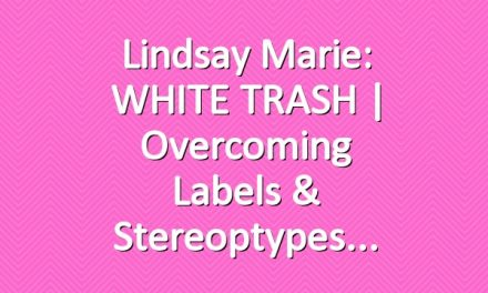 Lindsay Marie: WHITE TRASH | Overcoming Labels & Stereoptypes