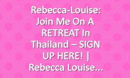 Rebecca-Louise: Join me on a RETREAT in Thailand – SIGN UP HERE! | Rebecca Louise