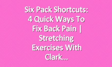 Six Pack Shortcuts: 4 Quick Ways To Fix Back Pain | Stretching Exercises With Clark