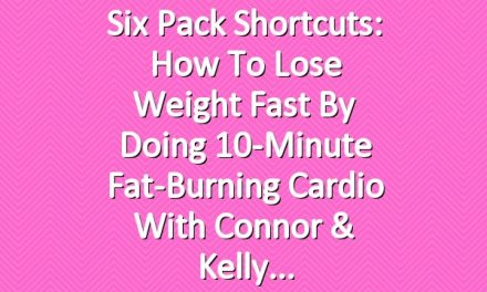 Six Pack Shortcuts: How To Lose Weight Fast By Doing 10-Minute Fat-Burning Cardio With Connor & Kelly