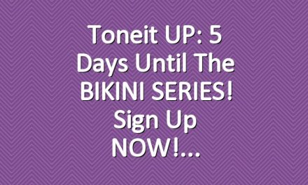 Toneit UP: 5 Days Until the BIKINI SERIES! Sign up NOW!