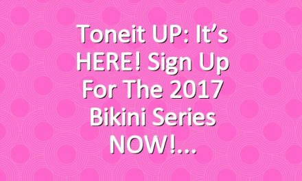 Toneit UP: It's HERE! Sign Up for the 2017 Bikini Series NOW!