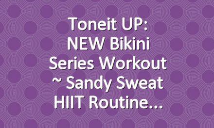 Toneit UP: NEW Bikini Series Workout ~ Sandy Sweat HIIT Routine