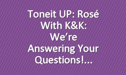 Toneit UP: Rosé with K&K: We're Answering Your Questions!
