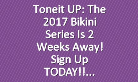 Toneit UP: The 2017 Bikini Series is 2 Weeks Away! Sign Up TODAY!!