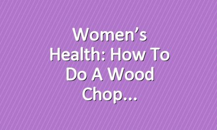 Women's Health: How to Do a Wood Chop