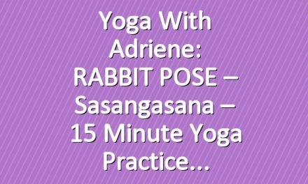 Yoga With Adriene: RABBIT POSE  –  Sasangasana  –  15 Minute Yoga Practice