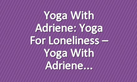 Yoga With Adriene: Yoga For Loneliness – Yoga With Adriene