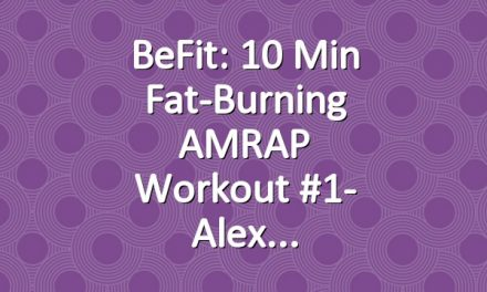 BeFit: 10 Min Fat-Burning AMRAP Workout #1- Alex