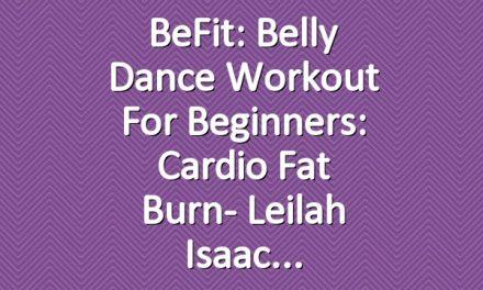 BeFit: Belly Dance Workout for Beginners: Cardio Fat Burn- Leilah Isaac