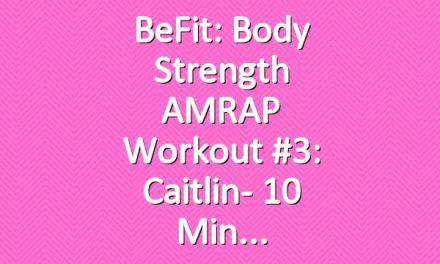 BeFit: Body Strength AMRAP Workout #3: Caitlin- 10 Min