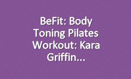 BeFit: Body Toning Pilates Workout: Kara Griffin