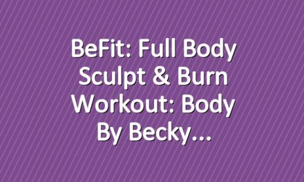 BeFit: Full Body Sculpt & Burn Workout: Body by Becky