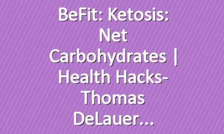 BeFit: Ketosis: Net Carbohydrates   Health Hacks- Thomas DeLauer