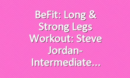 BeFit: Long & Strong Legs Workout: Steve Jordan- Intermediate