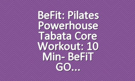 BeFit: Pilates Powerhouse Tabata Core Workout: 10 Min- BeFiT GO