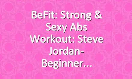 BeFit: Strong & Sexy Abs Workout: Steve Jordan- Beginner