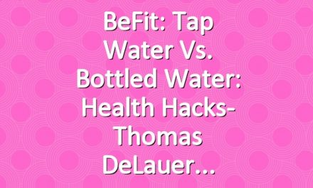 BeFit: Tap Water vs. Bottled Water: Health Hacks- Thomas DeLauer