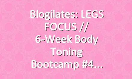 Blogilates: LEGS FOCUS // 6-Week Body Toning Bootcamp #4