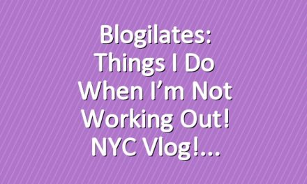 Blogilates: Things I do when I'm not working out! NYC Vlog!