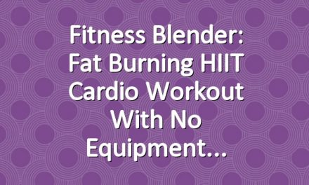 Fitness Blender: Fat Burning HIIT Cardio Workout with No Equipment