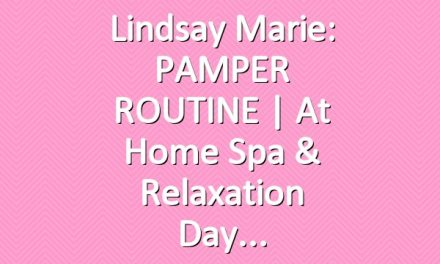 Lindsay Marie: PAMPER ROUTINE | At Home Spa & Relaxation Day