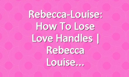 Rebecca-Louise: How to Lose Love Handles | Rebecca Louise