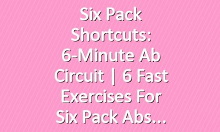 Six Pack Shortcuts: 6-Minute Ab Circuit | 6 Fast Exercises For Six Pack Abs