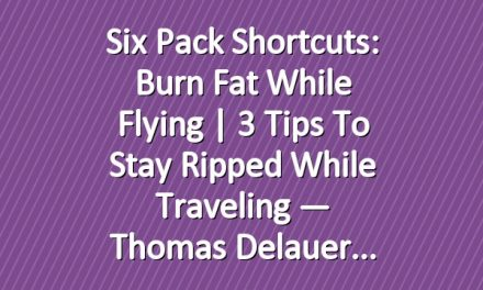 Six Pack Shortcuts: Burn Fat While Flying | 3 Tips To Stay Ripped While Traveling — Thomas Delauer