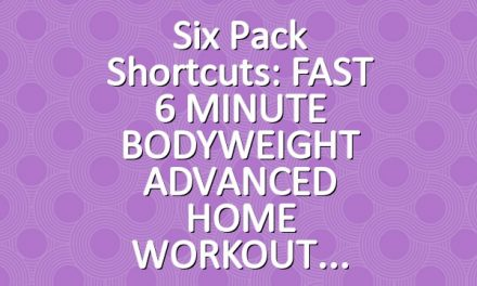 Six Pack Shortcuts: FAST 6 MINUTE BODYWEIGHT ADVANCED HOME WORKOUT