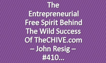 The Entrepreneurial Free Spirit Behind the Wild Success of theCHIVE.com – John Resig – #410