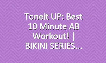 Toneit UP: Best 10 Minute AB Workout! | BIKINI SERIES