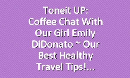 Toneit UP: Coffee Chat With Our Girl Emily DiDonato ~ Our Best Healthy Travel Tips!