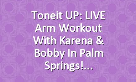 Toneit UP: LIVE Arm Workout With Karena & Bobby in Palm Springs!