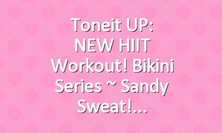 Toneit UP: NEW HIIT Workout! Bikini Series ~ Sandy Sweat!