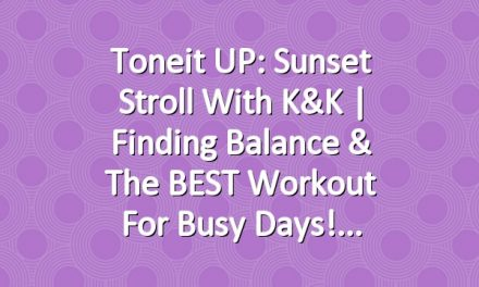 Toneit UP: Sunset Stroll with K&K | Finding Balance & the BEST Workout for Busy Days!