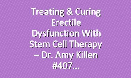 Treating & Curing Erectile Dysfunction With Stem Cell Therapy – Dr. Amy Killen #407