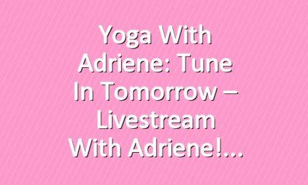 Yoga With Adriene: Tune In Tomorrow  – Livestream With Adriene!
