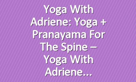 Yoga With Adriene: Yoga + Pranayama for the Spine – Yoga With Adriene