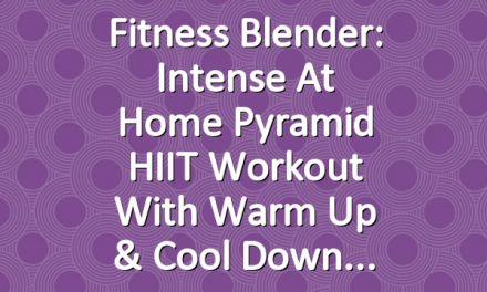 Fitness Blender: Intense At Home Pyramid HIIT Workout with Warm Up & Cool Down