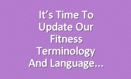 It's Time to Update Our Fitness Terminology and Language